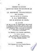 Observaciones que se han hecho por los años 1766 sobre La Reforma Eclesiástica de Europa, para que sirviese de advertencia a la Reforma que se anunciaba en España