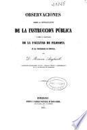 Observaciones sobre la centralización de la Instrucción Pública y sobre la enseñanza de la Facultad de Filosofía en las Universidades de provincia