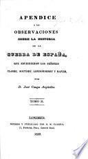 Observaciones sobre la Historia de la Guerra de España, que escribieron los Señores Clarke, Southey, Londonderry y Napier. (Apendice a las observaciones.).