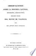 Observaciones sobre la historia natural, geografia, agricultura, poblacion y frutos del reyno de Valencia