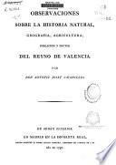 Observaciones sobre la historia natural, geografía, agricultura, población y frutos del Reyno de Valencia