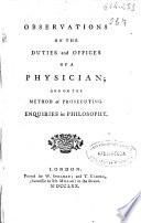 Observations on the duties and offices of a physician, and on the method of prosecuting enquiries in philosophy