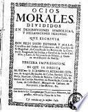 Ocios morales, divididos en descripciones symbolicas, y declamaciones heroycas