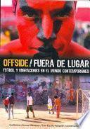 Offside/Fuera de lugar Futbol y migraciones en el mundo contemporáneo