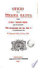 Oficio de la Semana Santa según el Misal y Breviario Romanos que se publicaron por mandato de S.S. Pío V se reconocieron por SS. Clemente VIII y Urbano VIII