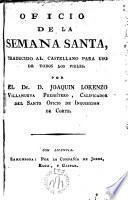 Oficio de la Semana Santa, traducido al castellano para uso de todos los fieles por Joaquín Lorenzo Villanueva Pbro ...