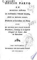 Oficio parvo de nuestra Señora la Santisima Virgen Maria, segun el breviario romano