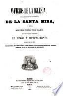 Oficios de la Iglesia, con la explicación de las ceremonias de la Santa Missa y notas sobre las fiestas y los Salmos, seguidos de una colección de Rezos y Meditaciones...