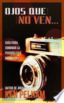 Ojos que no ven... Guía para dominar la perspectiva narrativa