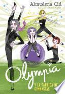 Olympia y la fábrica de gimnastas (Olympia y las Guardianas de la Rítmica 2)
