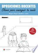 OPOSICIONES DOCENTES: Volumen I. Claves para conseguir tu sueño