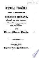 Opusculo Filosófico sobre la Historia del Derecho Romano, etc
