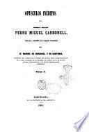Opúsculos inéditos del cronista catalán Pedro Miguel Carbonell ilustrados y precedidos de su biografía documentada por D. Manuel de Bofarull y de Sartorio