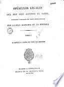 Opusculos legales del rey don Alfonso el Sabio, publicados... por la Real Academia de la historia