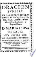 Oracion funebre, en las reales honras que el dia XI de Março la muy noble, y leal ciudad de Baeza ofreciò à nuestra señora, y Reyna difunta, D. Maria Luisa de Saboya