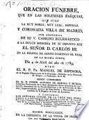Oracion fúnebre que en las solemnes exèquias que hizo la muy noble, muy leal, imperial y coronada villa de Madrid ... a la dulce memoria de su difunto rey el señor D. Carlos III ...