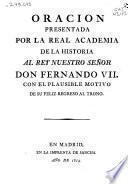 Oracion presentada por la Real Academia de la Historia al Rey nuestro señor Don Fernando VII