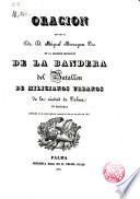 Oración que dijo el Dr. D. Miguel Moragas en la bendición de la Bandera del Batallón de Milicianos urbanos de Palma de Mall. celebrada en la Catedral el día 20 de Julio de 1834