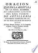 Oración que en la abertura de la Real Academia de Caballeros Cadetes de Real Cuerpo de Artillería nuevamente establecida por S.M. en el Real Alcázar de Segovia