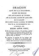 Oracion que en la solemne accion de gracias que anualmente se celebra en la ultima noche de cada año en el sagrario de la Santa Iglesia Catedral de Mexico, dixo el 31. de diciembre de 1811 ... Manuel Alcayde y Gil, etc