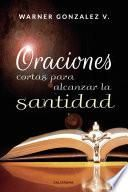 Oraciones cortas para alcanzar la santidad