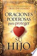 Oraciones poderosas para proteger el corazón de su hijo / Powerful Prayers to Protect the Heart of Your Child