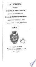 Ordenanza dividida en catorce reglamentos que S.M. manda observar en el Real Cuerpo de Artillerìa para sus diferentes ramos de tropa, cuenta y razón, y fabricas