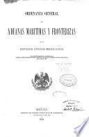 Ordenanza general de aduanas maritimas y fronterizas de los Estados unidos mexicanos
