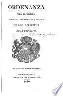 Ordenanza para el réjimen, disciplina, subordinacion y servicio de los ejércitos de la República. [25 April 1839.]