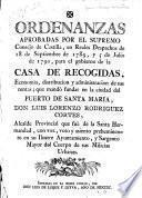 Ordenanzas aprobados por el Supremo Consejo de Castilla, en reales despachos de 18 de septiembre de 1789, y 5 de julio de 1790, para el gobierno de la Casa de Recogidas, economía, distribucion y administracion de sus rentas, que mandó fundar en la ciudad del Puerto de Santa Maria