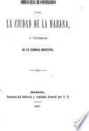 Ordenanzas de construccion para la ciudad de la Habana y pueblos de su termino municipal
