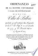 Ordenanzas de la Ilustre Universidad y Casa de Contratación de la M.N. y M.L. Villa de Bilbao, aprobadas y confirmadas por las Magestades de los Sres. D. Felipe V en 2 de diciembre de 1737, y de D. Fernando VII en 27 de junio de 1814...