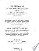 Ordenanzas de las armadas navales de la corona de Aragon aprobadas (etc.) ... ano de 1354. Van acompanadas de varios edictos y reglamentos promulgados por el mismo sobre el apresto y alistamiento de armamentos reales (etc.) copiadas por Antonio de Capmany