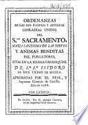 Ordenanzas de las dos ilustres y antiguas cofradías unidas del S.mo Sacramento, Maria Santisima de las Nieves y Animas Benditas del Purgatorio, sitas en la iglesia parroquial de Sr. Sn. Isidoro de esta ciudad de Seville. Aprobadas por el Real, y Supremo Consejo de Castilla, etc