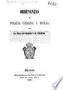 Ordenanzas de policía urbana y rural para la villa de Madrid y su término