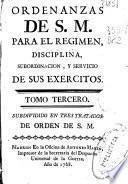 Ordenanzas de S.M. para el regimen, disciplina, subordinación, y servicio de sus exercitos