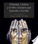 Orfandad, Libídine Y El Niño Uraniano Que Aprendió a Escribir