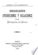 Organizacion, atribuciones y relaciones de las dependencias del estado