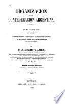 Organización de la Confederación Argentina: Sistema ecónomico [!] y rentístico de la Confederacion Argentina. De la integridad nacional de la República Argentina