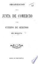 Organizacion de la Junta de Comercio i del Cuerpo de Serenos de Bogotá