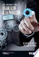 Organización de la producción industrial. Un enfoque de gestión operativa en fábrica