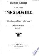 Organizacion del ejército, juicios, delitos y penas en el orden militar segun la Ordenanza general para el ejército de la Republica Mexicana expedida el año de 1882
