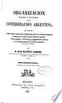 Organizacion política y económica de la Confederacion Argentina ...