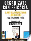 Organizate Con Eficacia: El Arte De La Productividad Libre De Estres (Getting Things Done) - Resumen Del Libro De David Allen