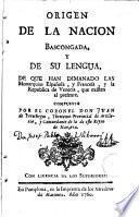Origen de la Nacion Bascongada y de su lengua ...