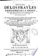 Origen de los Frayles Ermitanos de la orden de San Augustin, y su verdadera institucion antes del Gran Concilio Lateranense... Por el Maestro Fr. Ioan Marquez,...