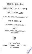 Origen español del sumo pontifice Pio Septimo y de su casa Claromonte de Cesena