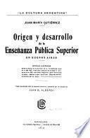 Origen y desarrollo de la enseñanza públia cuperior en Buenos Aires