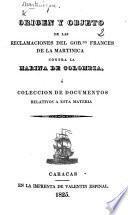 Orígen y objeto de las reclamaciones del Gobno. Frances de la Martinica contra la marina de Colombia, ó coleccion de documenti relativos á esta materia