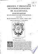 Origen y principio de la orden y cavalleria de Alcantara, con relacion de los maestres que hubo de ella